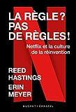 La Règle? Pas de règle - Netflix et la culture de la réinvention