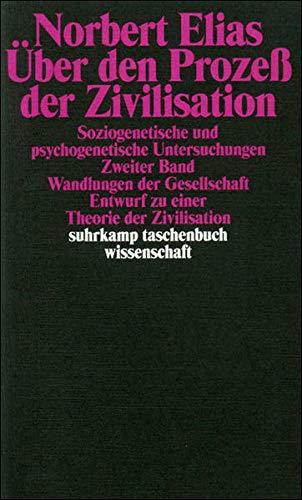 Über den Prozess der Zivilisation: Soziogenetische und psychogenetische Untersuchungen, Zweiter Band: Wandlungen der Gesellschaft: Entwurf zu einer Theorie der Zivilisation