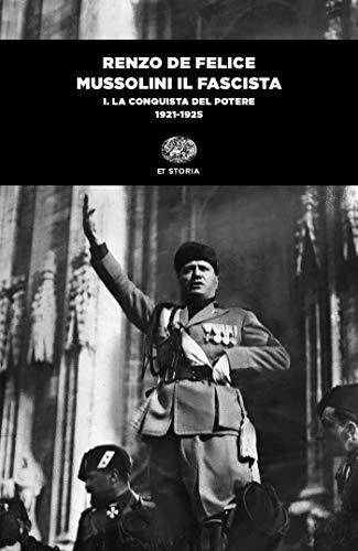 Mussolini il fascista. La conquista del potere (1921-1925) (Vol. 1)
