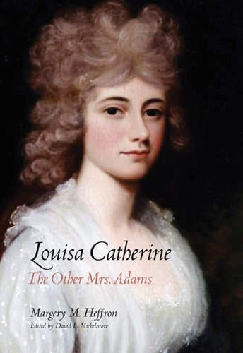 Louisa Catherine: The Other Mrs. Adams