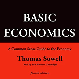 Basic Economics, Fourth Edition     A Common Sense Guide to the Economy              By:                                                                                                                                 Thomas Sowell                               Narrated by:                                                                                                                                 Tom Weiner                      Length: 23 hrs and 50 mins     808 ratings     Overall 4.3