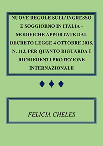 Nuove regole sull'ingresso e soggiorno in Italia - modifiche apportate dal decreto-legge 4 ottobre 2018, n. 113, per quanto riguarda i richiedenti protezione internazionale (Italian Edition)