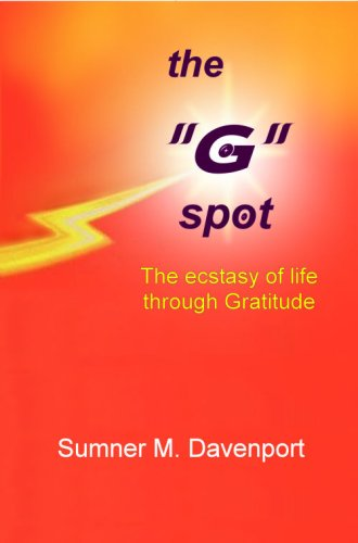 Book: The 'G' Spot, The Ecstasy of Life Through Gratitude by Sumner M. Davenport