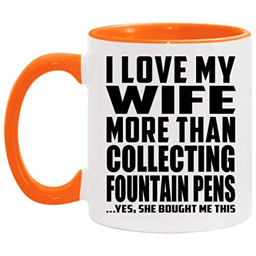 I Love My Wife More Than Collecting Fountain Pens - 11oz Accent Mug Orange Kaffeebecher 325ml Orange Keramik-Teetasse - Geschenk zum Geburtstag Jahrestag Weihnachten Valentinstag