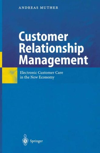 Customer Relationship Management: Electronic Customer Care in the New Economy
