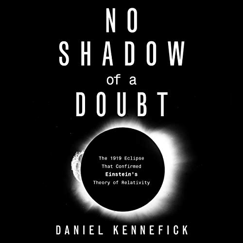 No Shadow of a Doubt     The 1919 Eclipse That Confirmed Einstein's Theory of Relativity              De :                                                                                                                                 Daniel Kennefick                               Lu par :                                                                                                                                 L.J. Ganser                      Durée : 13 h et 41 min     Pas de notations     Global 0,0