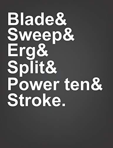 Blade & Sweep & Erg & Split & Power ten & Stroke: Rowing Journal Training Log