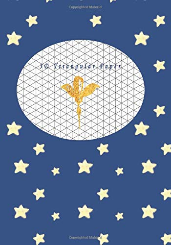 """3D Triangular Paper: Grid Graph Paper Drawing 3D Triangular Paper, 0.28 Inch Equilateral Triangle (7"""" x 10"""", 100 Pages) Planning 3D Printer Projects, ... Technical Sketchbook Blue Star Theme Cover"""