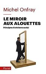Le miroir aux alouettes - Principes d'athéisme social de Michel Onfray