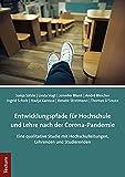 Entwicklungspfade für Hochschule und Lehre nach der Corona-Pandemie: Eine qualitative Studie mit Hoc...
