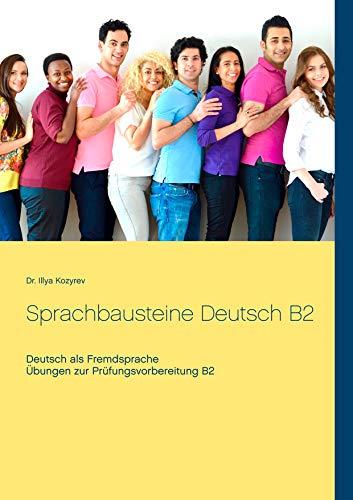 Sprachbausteine Deutsch B2: Übungen zur Prüfungsvorbereitung