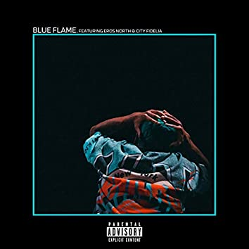 BLUE FLAME. (feat. eros north & City Fidelia)