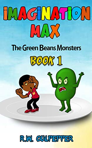 Book: IMAGINATION MAX - The Green Beans Monsters Book 1 (a fun illustrated fantasy for children ages 8-12) by R. W. Culpepper