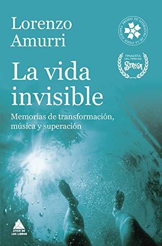 La vida invisible: Memorias de transformación, música y superación (Ático de los Libros nº 52)
