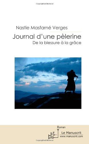Journal d'une pèlerine: de la blessure à la grâce (Essais et documents)