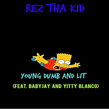 Young, Dumb and Lit (feat. Babyjay & Yitty Blanco)