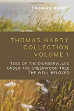 Thomas Hardy Collection Volume I: Tess of the D'Urbervilles, Under the Greenwood Tree, The Well-Beloved