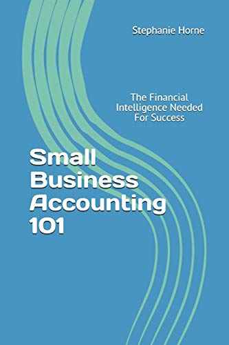 Small Business Accounting 101: The Financial Intelligence Needed For Success: 2