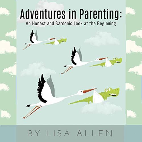 Adventures in Parenting Audiobook By Lisa Allen cover art