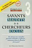 Savants Maudits, Chercheurs Exclus - Tome 3 - Les éditions Trédaniel - 19/01/2006
