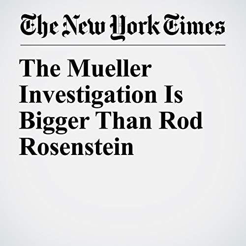 The Mueller Investigation Is Bigger Than Rod Rosenstein copertina