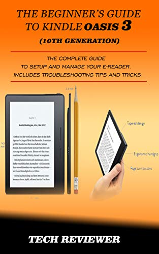 THE BEGINNER'S GUIDE TO KINDLE OASIS 3 (10TH GENERATION): The Complete Guide to Setup and Manage Your e-Reader. Includes Troubleshooting Tips and Tricks