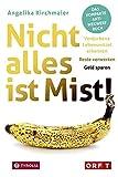 Nicht alles ist Mist!: Verdorbene Lebensmittel erkennen – Reste verwerten – Geld sparen. Das kompakte Anti-Wegwerf-Buch.