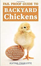 Fail-Proof Guide To Backyard Chickens: Discover The Secrets Of Raising Chickens For Fun, Profit, And Sustainable Living...Even If You`ve Never Owned A Chicken