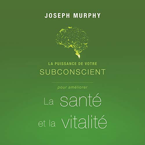 La puissance de votre subconscient pour améliorer la santé et la vitalité audiobook cover art