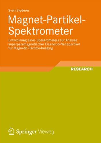 Magnet-Partikel-Spektrometer: Entwicklung eines Spektrometers zur Analyse superparamagnetischer Eisenoxid-Nanopartikel für Magnetic-Particle-Imaging (Aktuelle ... – Latest Research in Medical Engineering)