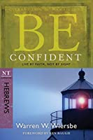 Be Confident: Live by Faith, Not by Sight : Nt Commentary Hebrews (Be Series Commentary)