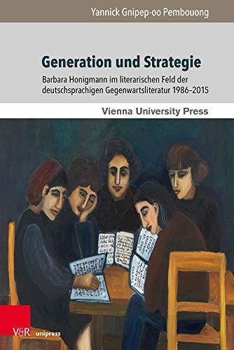 Generation und Strategie: Barbara Honigmann im literarischen Feld der deutschsprachigen Gegenwartsliteratur 1986-2015 (Poetik, Exegese und Narrative / ... in Jewish Literature and Art, Band 14)