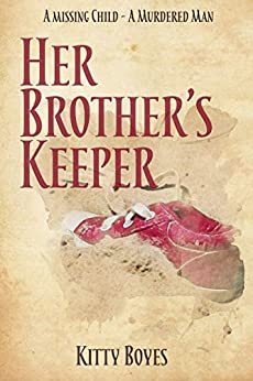 Her Brother's Keeper: A Kidnapped Child - A Dead Lawyer (Arina Perry Series Book 3) by [Kitty Boyes]
