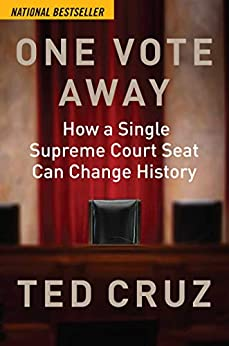 One Vote Away: How a Single Supreme Court Seat Can Change History by [Ted Cruz]