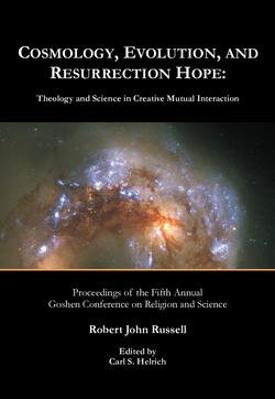 Cosmology, Evolution, and Resurrection Hope: Theology and Science in Creative Mutual Interaction