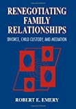 Image of Renegotiating Family Relationships: Divorce, Child Custody, and Mediation