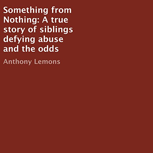 Something from Nothing     A True Story of Siblings Defying Abuse and the Odds              By:                                                                                                                                 Anthony Lemons                               Narrated by:                                                                                                                                 Michael O'Donnell                      Length: 49 mins     1 rating     Overall 5.0