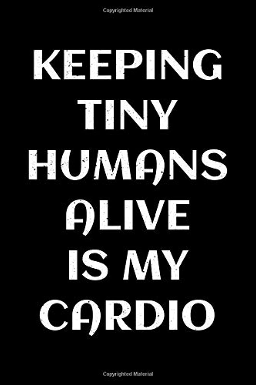 試みるジャーナルシンプルさKeeping tiny humans alive is my cardio: Notebook (Journal, Diary) for Moms | 120 lined pages to write in