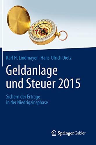 Geldanlage und Steuer 2015: Sichern der Erträge in der Niedrigzinsphase (Gabler Geldanlage u. Steuern)