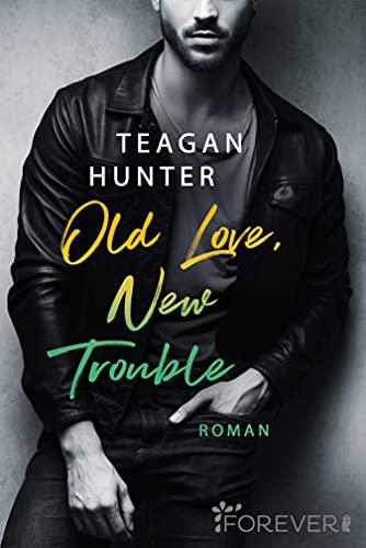Buchseite und Rezensionen zu 'Old Love, New Trouble: Roman (College Love 4)' von Teagan Hunter