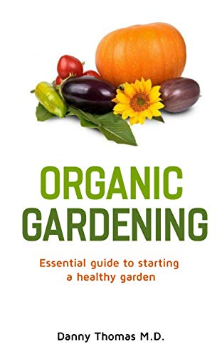 Organic Gardening: Essential Guide to starting a healthy garden