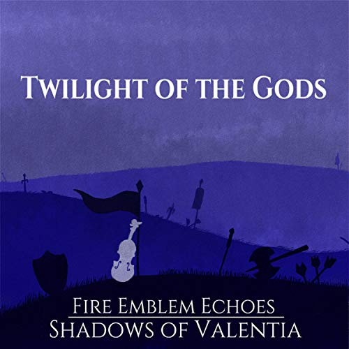 """Twilight of the Gods (From """"Fire Emblem Echoes: Shadows of Valentia"""")"""
