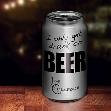 I Only Get Drunk on Beer - Single