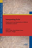 Interpreting Exile: Displacement and Deportation in Biblical and Modern Contexts (Society of Biblical Literature Ancient Israel and Its Literature)