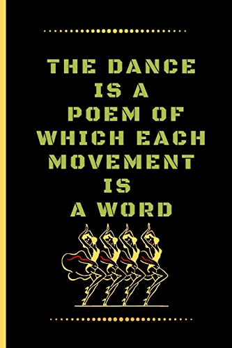 THE DANCE IS A POEM OF WHICH EACH MOVEMENT IS A WORD: Funny Dancing Quote Lined Journal / Notebook to write in 120 Pages (6\ X 9\)