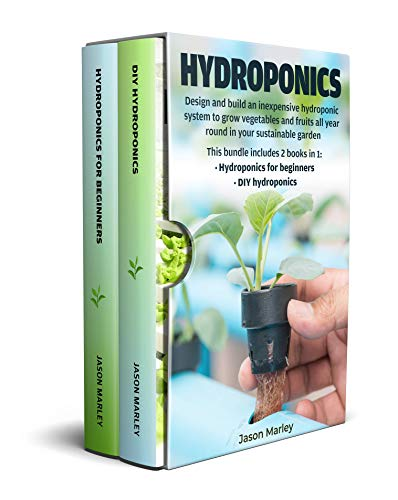 Hydroponics: Learn how to design and build a professional hydroponic system to grow vegetables and fruits all year in your ecologic garden. DIY hydroponics for beginners. (English Edition)