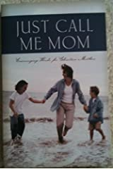 Just Call Me Mom: Encouraging Words for Christian Mothers Paperback