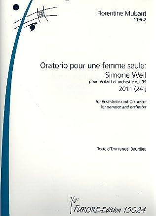 Oratorio pour Une Femme Seule–Simone Weil Op. 39: per narratore (in) e orchestra Partitura