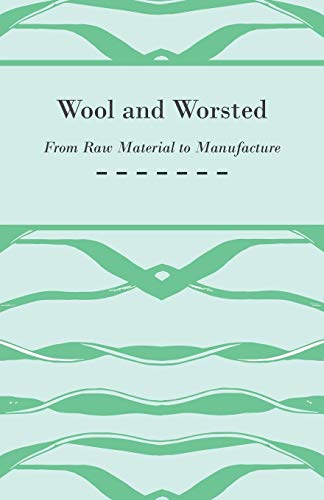 Wool and Worsted - From Raw Material to Manufacture