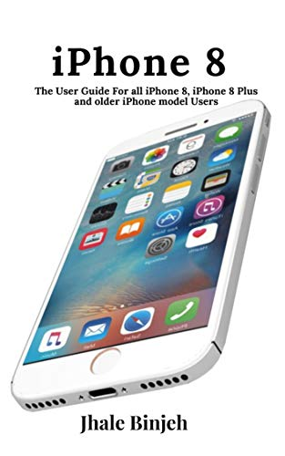 iPhone 8: The User Guide For all iPhone 8, iPhone 8 Plus and older iPhone model Users (English Edition)